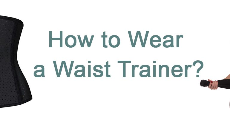 How to Wear a Waist Trainer